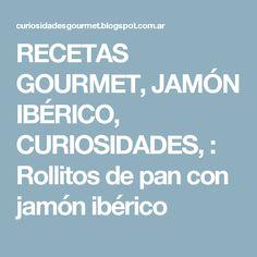 RECETAS GOURMET, JAMÓN IBÉRICO, CURIOSIDADES, : Rollitos de pan con jamón ibérico