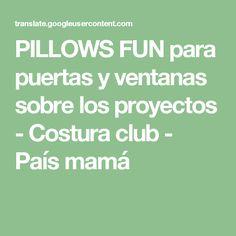 PILLOWS FUN para puertas y ventanas sobre los proyectos - Costura club - País mamá