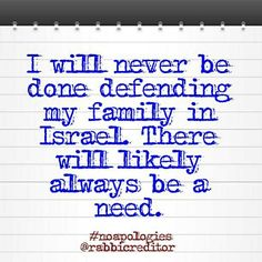 I will never be done defending my family in Israel. There will likely always be a need. #noapologies