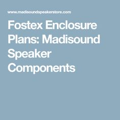 Fostex Enclosure Plans: Madisound Speaker Components Speaker Kits, Diy Speakers, Built In Speakers, Loudspeaker, How To Plan, Audio, Turntable, Gadgets, Diy Projects