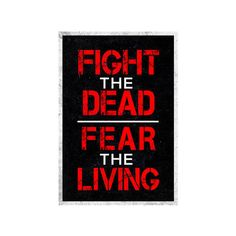 Fight the Dead Fear the Living Poster ($4.95) ❤ liked on Polyvore featuring home, home decor and wall art