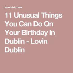 11 Unusual Things You Can Do On Your Birthday In Dublin - Lovin Dublin