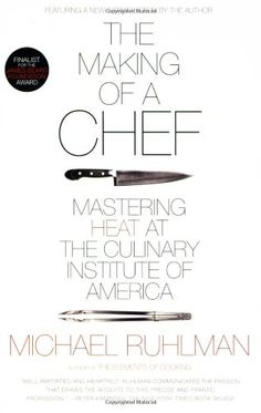 """""""The Making of a Chef: Mastering Heat at the Culinary Institute of America"""" by Michael Ruhlman"""