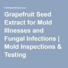 Grapefruit Seed Extract for Mold Illnesses and Fungal Infections | Mold Inspections & Testing