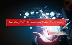 Trending Tech Accessories Taken for Granted