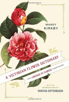 A Victorian Flower Dictionary: The Language of Flowers Companion: Mandy Kirkby, Vanessa Diffenbaugh: 9780345532862: Amazon.com: Books