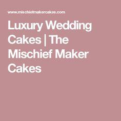 Luxury Wedding Cakes   The Mischief Maker Cakes