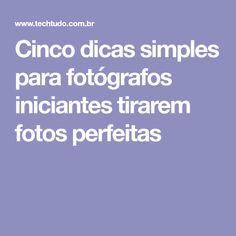 Cinco dicas simples para fotógrafos iniciantes tirarem fotos perfeitas