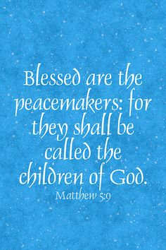 Blessed are the peacemakers for they shall be called the children of God. ~Matthew My grandfathers favorite verse Scripture Verses, Bible Verses Quotes, Bible Scriptures, Me Quotes, Prayer Scriptures, Prayer Quotes, Love The Lord, Gods Love, Be My Hero