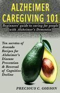 Alzheimer Caregiving 101: Beginners Guide to Caring for People with Alzheimer's Dementia, Ten Avocado Secret Recipes for Alzheimer's Disease Prevention & Reversal of Cognitive Decline #alzheimerscare #alzheimerscaregivers #dementiacaregivers