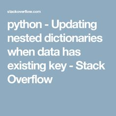 python - Updating nested dictionaries when data has existing key - Stack Overflow