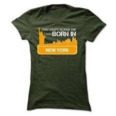Awesome Tee You cant scare me, I was born in NEW YORK T-Shirts