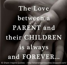The Love between a PARENT and their CHILDREN is always and FOREVER... #family #love #quotes
