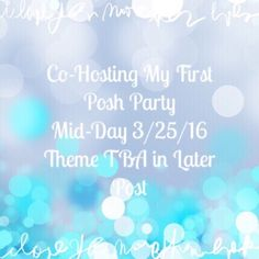 Party Co-Hosting 3/25/16 I get to Co-Host a Mid-Day Party!!! Unsure of theme, but I'd like to share as many new and compliant closets as I can!  Help me out everyone, I can't wait to start looking for my host picks! Other