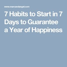7 Habits to Start in 7 Days to Guarantee a Year of Happiness