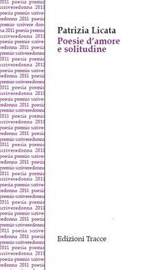 """Patrizia Licata  """"Poesie d'amore e solitudine""""  Premio Letterario Nazionale SCRIVEREDONNA XIX Edizione 2011"""