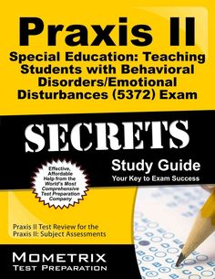 Praxis II Special Education: Teaching Students With Behavioral Disorders/Emotional Disturbances 0371 Exam Secrets...