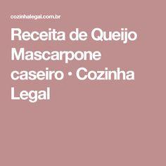 Receita de Queijo Mascarpone caseiro • Cozinha Legal