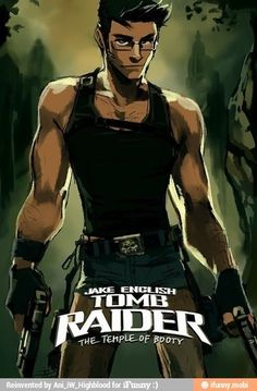 Jake English, tomb raider. Homestuck fans, who else would SPRINT to the movies to watch this?