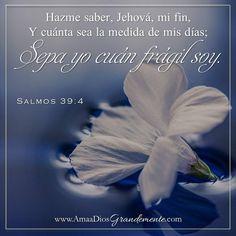 """""""Hazme saber, Jehová, mi fin, y cuánta sea la medida de mis días; sepa yo cuán…"""