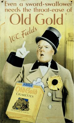 """""""Even A Sword Swallower Needs The Throat Ease Of Old Gold"""" - WC Fields"""