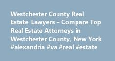 Westchester County Real Estate Lawyers – Compare Top Real Estate Attorneys in Westchester County, New York #alexandria #va #real #estate http://real-estate.remmont.com/westchester-county-real-estate-lawyers-compare-top-real-estate-attorneys-in-westchester-county-new-york-alexandria-va-real-estate/  #westchester ny real estate # Westchester County. New York Real Estate Lawyers Related Practice Areas Buying, selling, or renting property? Real estate refers to land, as well as anything…