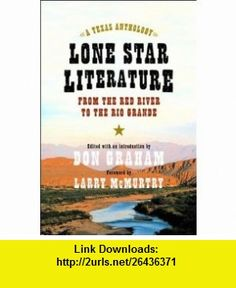 Lone Star Literature From the Red River to the Rio Grande A Texas Anthology (9780393050431) Don Graham, Larry McMurtry , ISBN-10: 0393050432  , ISBN-13: 978-0393050431 ,  , tutorials , pdf , ebook , torrent , downloads , rapidshare , filesonic , hotfile , megaupload , fileserve