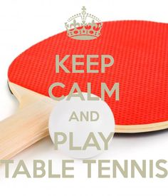KEEP CALM AND PLAY TABLE TENNIS - KEEP CALM AND CARRY ON Image Generator