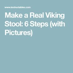 Make a Real Viking Stool: 6 Steps (with Pictures)