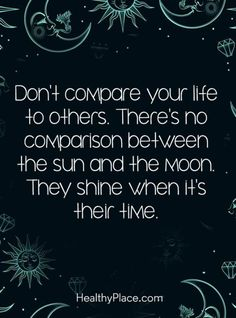"""Don't compare your life to others. There's no comparison between the sun and the moon. They shine when it's their time."" — Shruti Habibkar"