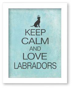 Labrador Retriever Art Print Keep Calm and Love by DIGIArtPrints, $10.00