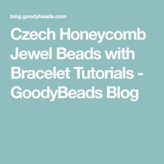 Czech Honeycomb Jewel Beads with Bracelet Tutorials - GoodyBeads Blog