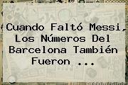 http://tecnoautos.com/wp-content/uploads/imagenes/tendencias/thumbs/cuando-falto-messi-los-numeros-del-barcelona-tambien-fueron.jpg Barcelona. Cuando faltó Messi, los números del Barcelona también fueron ..., Enlaces, Imágenes, Videos y Tweets - http://tecnoautos.com/actualidad/barcelona-cuando-falto-messi-los-numeros-del-barcelona-tambien-fueron/
