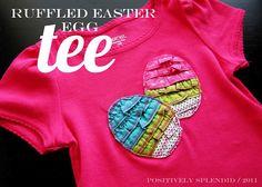 Cute, cute, cute! Tutorial at http://www.positivelysplendid.com/2011/03/ruffled-easter-egg-tee-tutorial.html