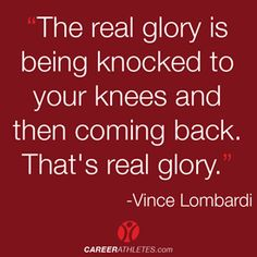 """The real glory is being knocked to your knees and them coming back.  That's real glory"" Vince Lombardi #quote #athletes #motivation #inspiration"