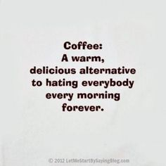 Coffee A Warm Delicious Alternative to Hating Everybody Every Morning Forever by Kim Bongiorno @letmestart