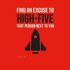 """Find an excuse to high-five that person next to you"". #JonnyB #Inspirational #Quotes @Candidman"