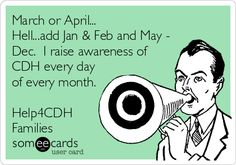 March or April... Hell...add Jan & Feb and May - Dec. I raise awareness of #CDH every day of every month. Help4CDH Families. #CDHawareness