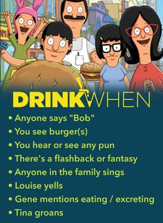Throw another on the grill and play this Bob's Burgers Drinking Game! Drink when There's a new burger pun on the feature board, Tina thinks about a boy. Drinking Games games Bob's Burgers Drinking Game - Drink When