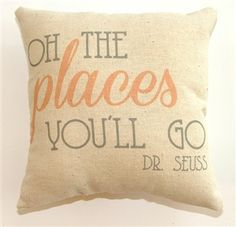 Oh The Places You'll Go Pillow by #DrSeuss. This is a great gift to symbolize the journeys we have been on and the journeys that have yet to come!