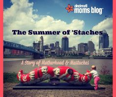 The Summer of 'Staches: A Story of Motherhood & Mustaches | Cincinnati Moms Blog