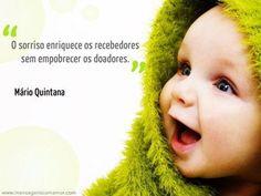 """O sorriso enriquece os recebedores sem empobrecer os doadores."" -Mario Quintana."