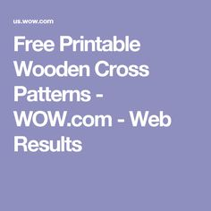 Free Printable Wooden Cross Patterns - WOW.com - Web Results