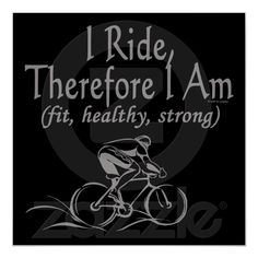 Cycling I Ride Therefore I Am Fit Healthy Strong Print from Zazzle.com