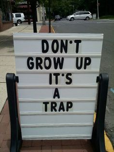 never gonna grow up, never gonna slow down..