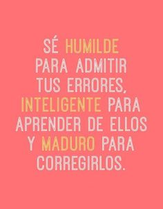 Be humble to admit your errors,inteligent so you learn from them and mature to correct them. The Words, More Than Words, Cool Words, Motivational Phrases, Inspirational Quotes, Words Quotes, Me Quotes, Albert Schweitzer, Spanish Quotes