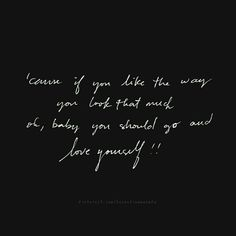 Love Yourself - Justin Bieber ● song lyrics quotes ● 'cause if you like the way you look that much, oh baby, you should go and love yourself