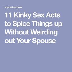 11 Kinky Sex Acts to Spice Things up Without Weirding out Your Spouse
