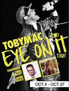 """TobyMac """"Eye On It Tour"""" (10/4-10/27) Featuring Chris August and Jamie Grace! #christian #music"""