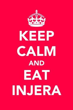 Keep calm and eat injera! LOL